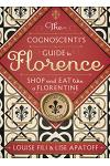 The Cognoscenti's Guide to Florence: Shop and Eat Like a Florentine, Revised Edition (Pocket Size, 8 Walking Tours Showcasing the Best Shops, Full-Col