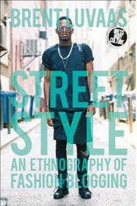 Street Style: An Ethnography of Fashion Blogging