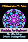 100 Mandalas to Color- Easy Mandalas for Girls, Mandalas for Beginners, Mandalas in Midnight on Black Background: Easy Floral Mandala Patterns for Beg