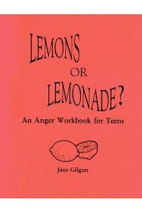 Lemons or Lemonade?: An Anger Workbook for Teens