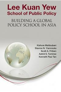 Lee Kuan Yew School of Public Policy: Building a Global Policy School in Asia