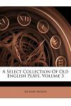 A Select Collection of Old English Plays, Volume 3