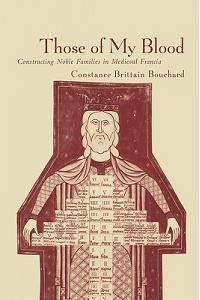 Those of My Blood: Creating Noble Families in Medieval Francia