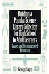 Building a Popular Science Library Collection for High School to Adult Learners: Issues and Recommended Resources