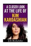 A Closer Look at the Life of Kim Kardashian
