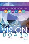 My Next Step Vision Board Dream Journal & Planner: What I See, Desire, And Plan For My Life 2019