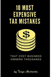 10 Most Expensive Tax Mistakes: That Cost Business Owners Thousands