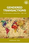 Gendered Transactions: The White Woman in Colonial India, C. 1820-1930