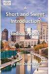 A Short and Sweet Introduction to Indianapolis: a travel guide for Indianapolis