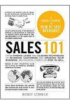 Sales 101: From Finding Leads and Closing Techniques to Retaining Customers and Growing Your Business, an Essential Primer on How