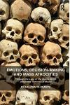 Emotions, Decision-Making and Mass Atrocities: Through the Lens of the Macro-Micro Integrated Theoretical Model. Olaoluwa Olusanya