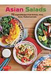 Asian Salads: 72 Inspired Recipes from Vietnam, China, Korea, Thailand and India
