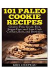 101 Paleo Cookie Recipes: Gluten-Free, Grain-Free, Sugar-Free, and Low Carb Cookies, Bars, and Brownies