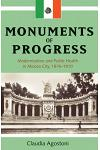 Monuments of Progress: Modernization and Public Health in Mexico City, 1876-1910