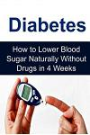 Diabetes: How to Lower Blood Sugar Naturally Without Drugs in 4 Weeks: Diabetes, Diabetes Book, Diabetes Info, Diabetes Facts, D