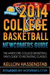 2014 College Basketball Newcomers Guide: The Hardcore College Basketball Fan's Guide to Recruiting Classes.