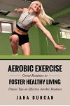 Aerobic Exercise: Great Routines to Foster Healthy Living