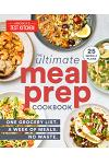 The Ultimate Meal-Prep Cookbook: One Grocery List. a Week of Meals. No Waste.