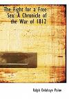 The Fight for a Free Sea: A Chronicle of the War of 1812 (Large Print Edition)