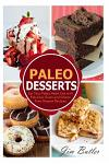 Paleo Desserts: Eat Your Paleo Heart Out with Fabulous Grain and Gluten Dessert Recipes