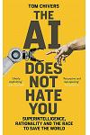 The AI Does Not Hate You : Superintelligence, Rationality and the Race to Save the World