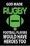 God Made Rugby So Football Players Would Have Heroes Too: Rugby Notebook Journal