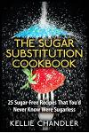The Sugar Substitution Cookbook: 25 Sugar-Free Recipes That You'd Never Know Were Sugarless