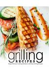 Grilling Recipes: Enjoy Delicious Cooking Outdoors with Easy Grilling Recipes