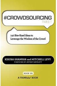 # CROWDSOURCING tweet Book01: 140 Bite-Sized Ideas to Leverage the Wisdom of the Crowd
