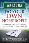 Arizona Do Your Own Nonprofit: The Only GPS You Need for 501c3 Tax Exempt Approval