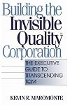 Building the Invisible Quality(tm) Corporation: The Executive Guide to Transcending TQM