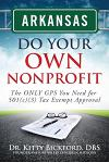 Arkansas Do Your Own Nonprofit: The Only GPS You Need for 501c3 Tax Exempt Approval