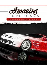 Amazing Super Car: Grayscale Coloring Booksfor Adults Anti-Stress Art Therapy for Busy People (Adult Coloring Books Series, Grayscale Fan