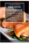 Salmon Cookbook: Salmon Recipe Book with Delicious Collection of Homemade Salmon Recipes