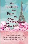 The Journey from Fear to Freedom: A Woman's Guide to Rediscovering the Life She Always Imagined