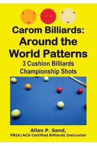 Carom Billiards: Around the World Patterns: 3-Cushion Billiards Championship Shots