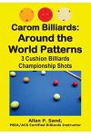 Carom Billiards: Around the World Patterns: 3-Cushion Billiards Championship Shots