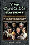 The Quotable Skeptic: Bits of Wisdom from Notable Heretics and Apostates
