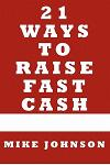 21 Ways to Raise Fast Cash: Quick Methods to Raise Cash Online and Offline