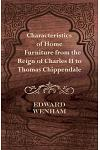 Characteristics of Home Furniture from the Reign of Charles II to Thomas Chippendale