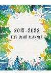 2018-2022 Five Year Planner: Leaf Palm Five Year Monthly, 60 Months Calendar Yearly Goals Monthly, Agenda Planner for the Next Five Years, Calendar