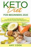 Keto Diet for Beginners 2020: All You Need to Know About the Ketogenic Diet to Start Losing Weight With a 30-Day Meal Plan With Recipes Easily Prepa