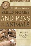101 Different Ways to Build Homes and Pens for Your Animals: A Complete Step-By-Step Guide Revised 2nd Edition