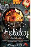 Paleo Christmas Cookbook: Tradition Inspired Delicious Paleo Christmas Recipes the Whole Family Will Love!