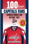 100 Things Capitals Fans Should Know & Do Before They Die: Stanley Cup Edition