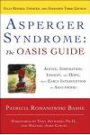 Asperger Syndrome: The Oasis Guide: Advice, Inspiration, Insight, and Hope, from Early Intervention to Adulthood