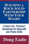 Building a Rock-Solid Partnership with Your Board: A Real-Life, Practical Guidebook for Nonprofit and Public Ceos