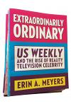 Extraordinarily Ordinary: Us Weekly and the Rise of Reality Television Celebrity