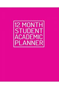 12 Month Student Academic Planner: Bold Hot Pink Theme 12-Month Study Calendar Helps Elementary, High School and College Students Prioritize and Manag