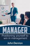 Manager: Positioning Yourself to Win in Management
